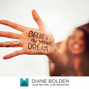 Believe in your dream - Diane Bolden Executive Coach and Professional Development